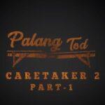 Palang Tod Caretaker 2